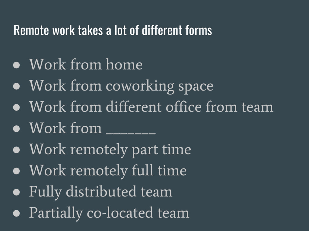 Remote work takes a lot of different forms ● Wo...