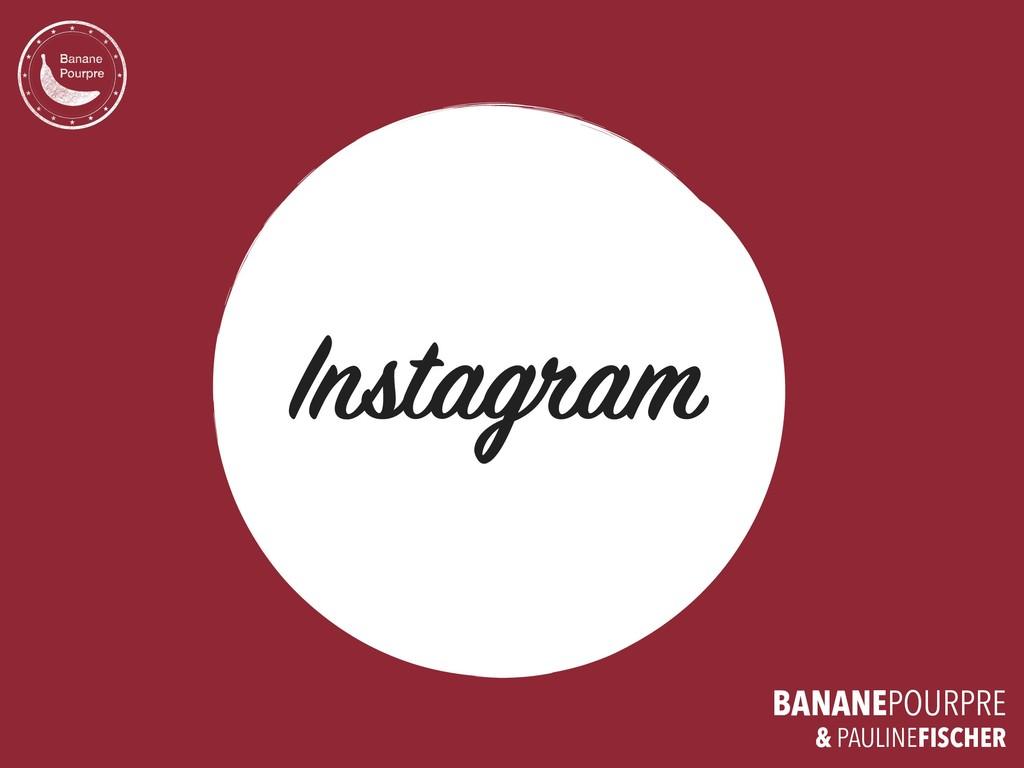 BANANEPOURPRE Instagram & PAULINEFISCHER