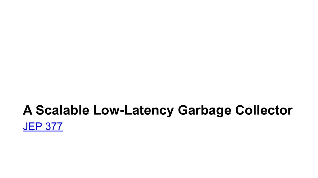 A Scalable Low-Latency Garbage Collector JEP 377