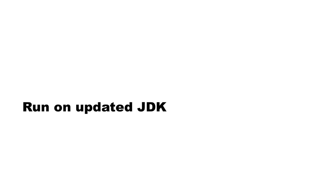 Run on updated JDK