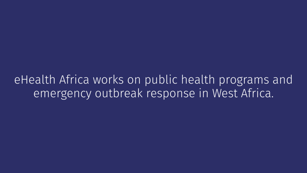 eHealth Africa works on public health programs ...