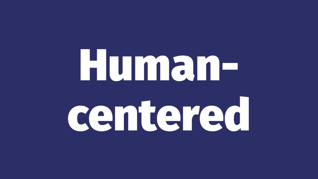 Human- centered