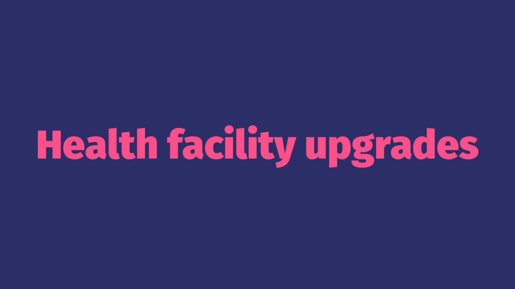 Health facility upgrades