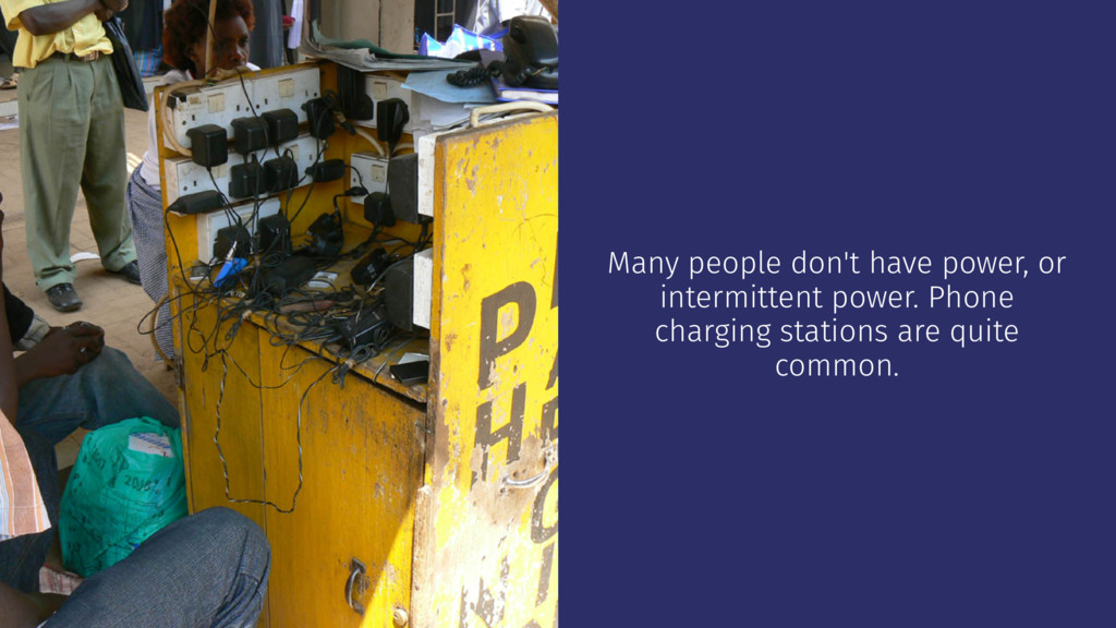 Many people don't have power, or intermittent p...