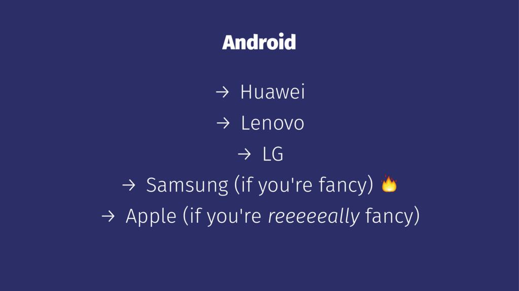 Android → Huawei → Lenovo → LG → Samsung (if yo...