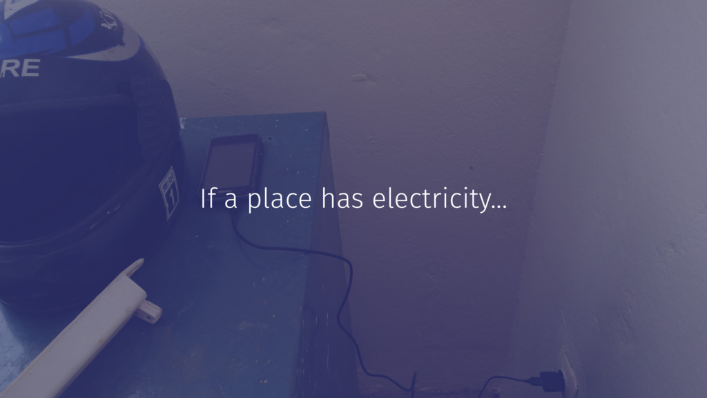 If a place has electricity...