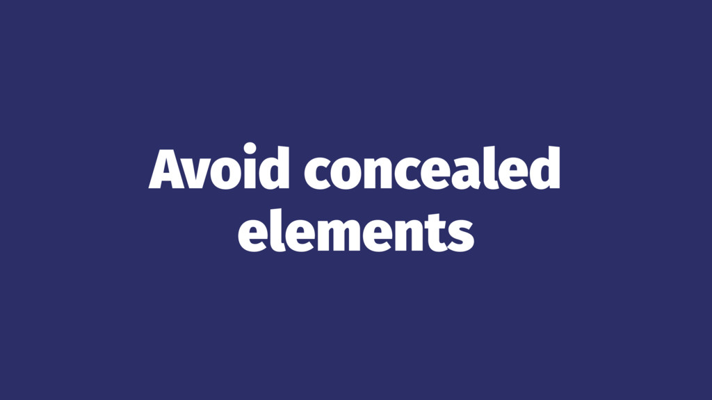 Avoid concealed elements