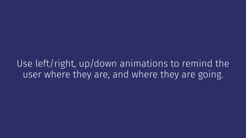 Use left/right, up/down animations to remind th...