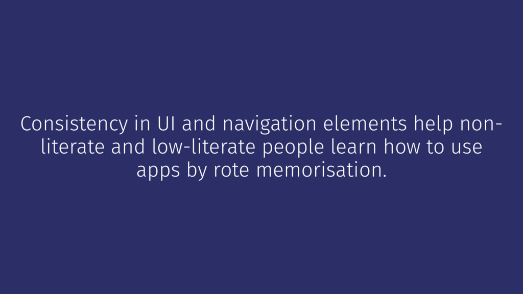 Consistency in UI and navigation elements help ...