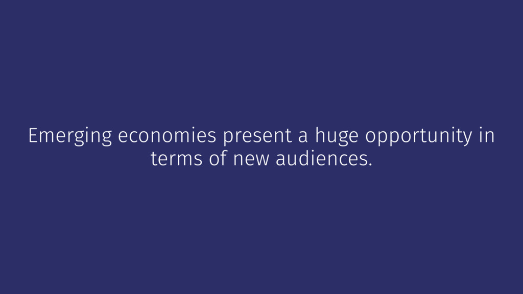Emerging economies present a huge opportunity i...