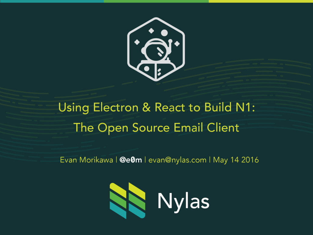 Using Electron & React to Build N1: The Open So...