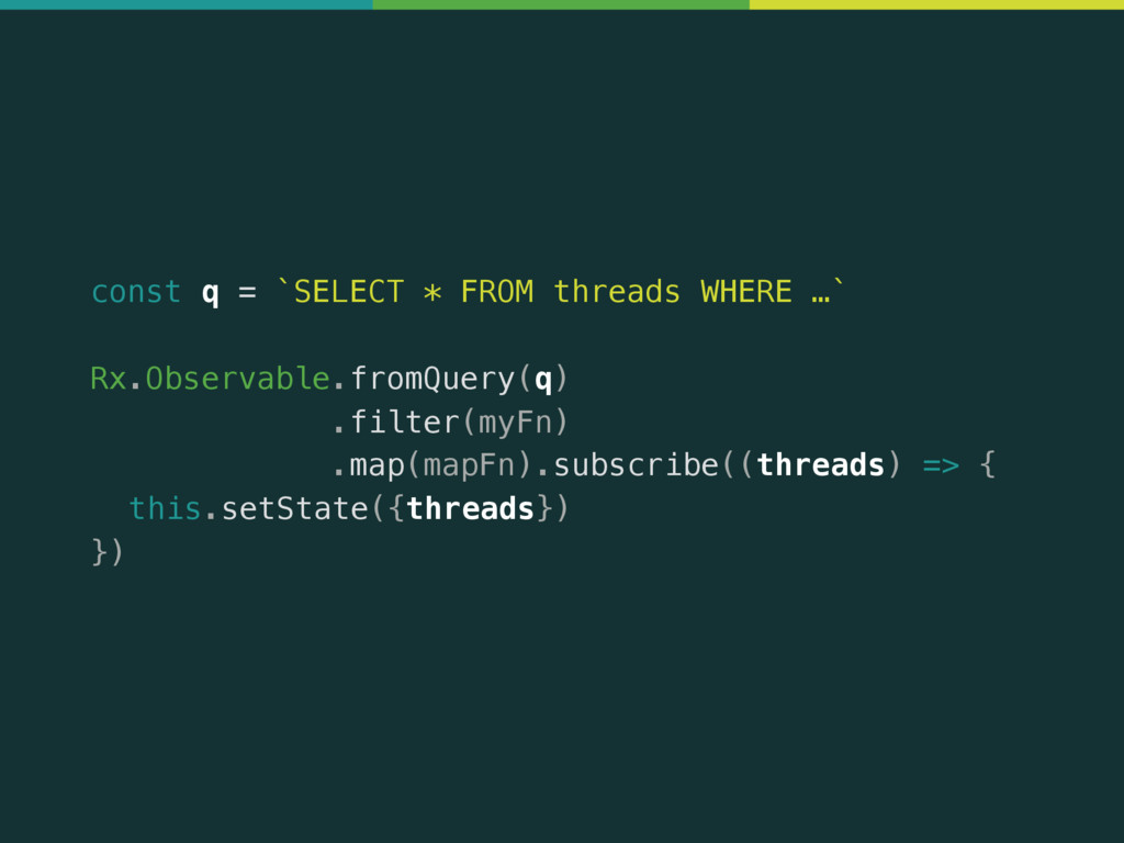 const q = `SELECT * FROM threads WHERE …` Rx.Ob...