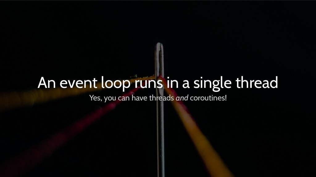 An event loop runs in a single thread Yes, you ...