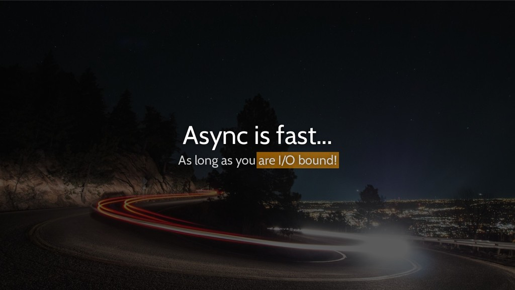 Async is fast... As long as you are I/O bound!