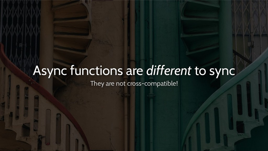 Async functions are different to sync They are ...