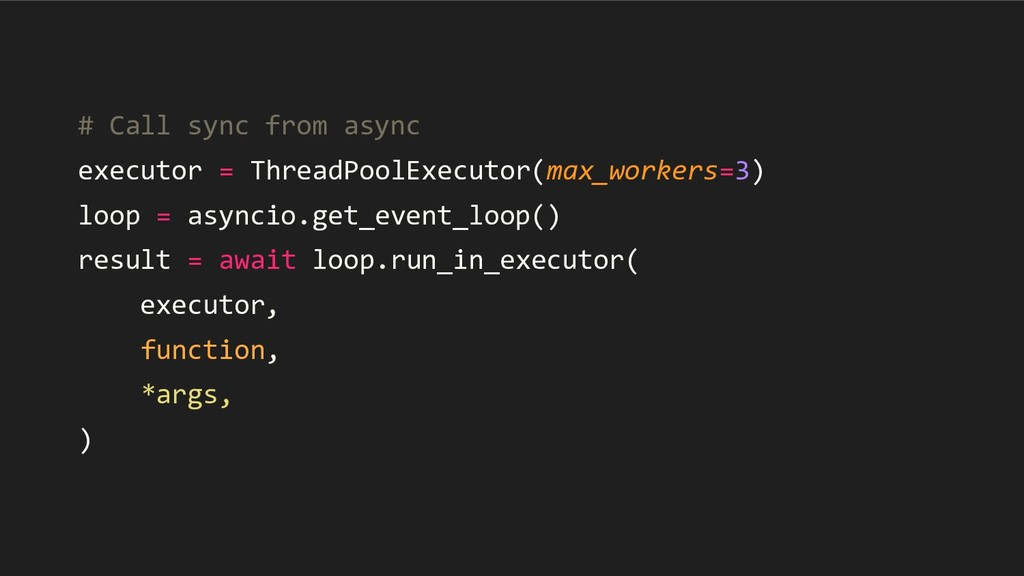# Call sync from async executor = ThreadPoolExe...