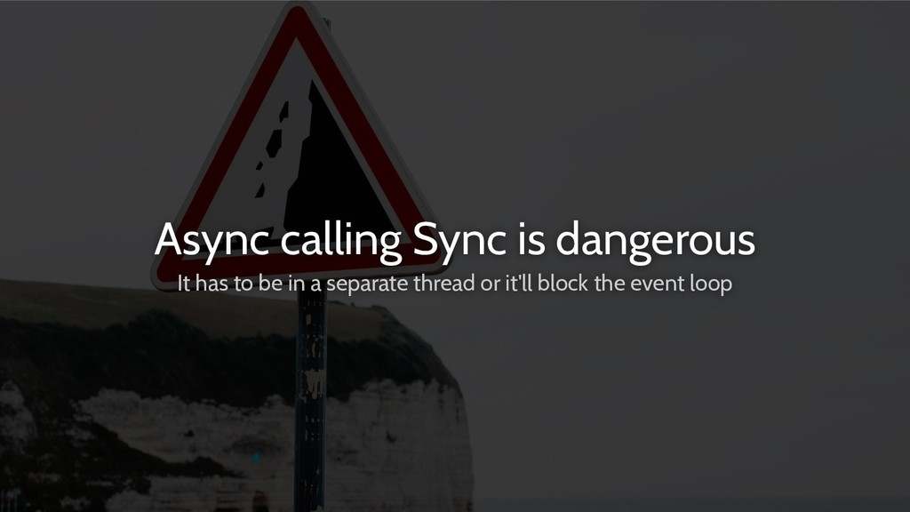 Async calling Sync is dangerous It has to be in...