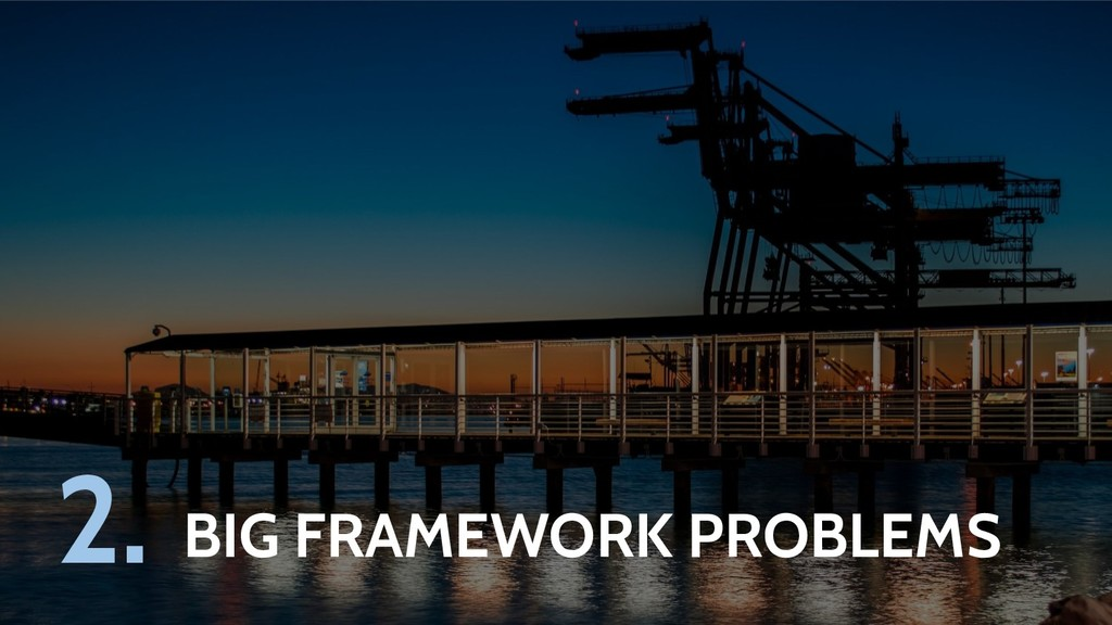 BIG FRAMEWORK PROBLEMS 2.