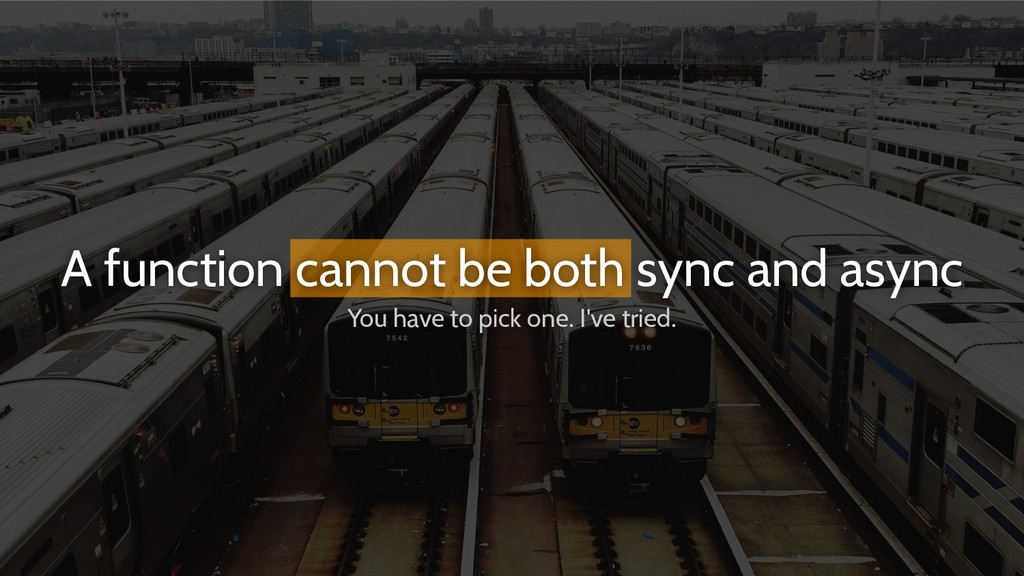 A function cannot be both sync and async You ha...