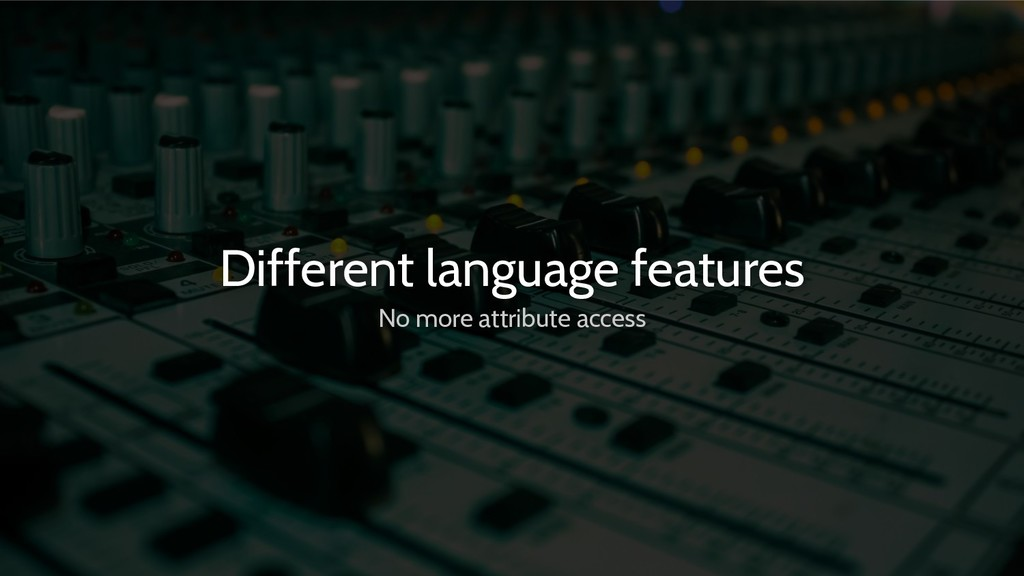 Different language features No more attribute a...
