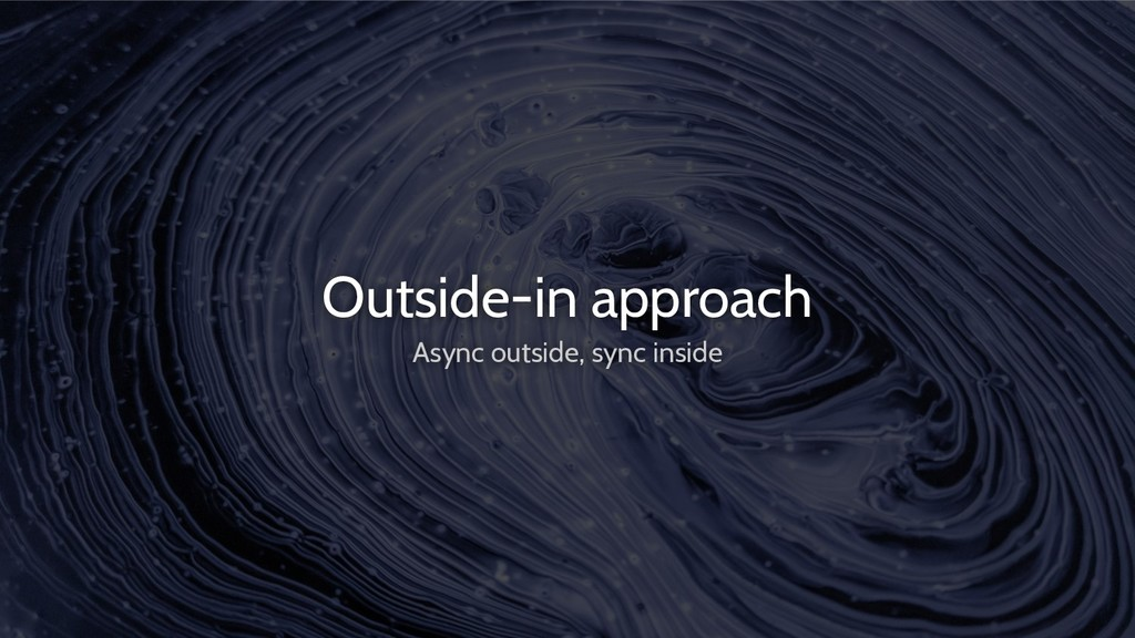 Outside-in approach Async outside, sync inside