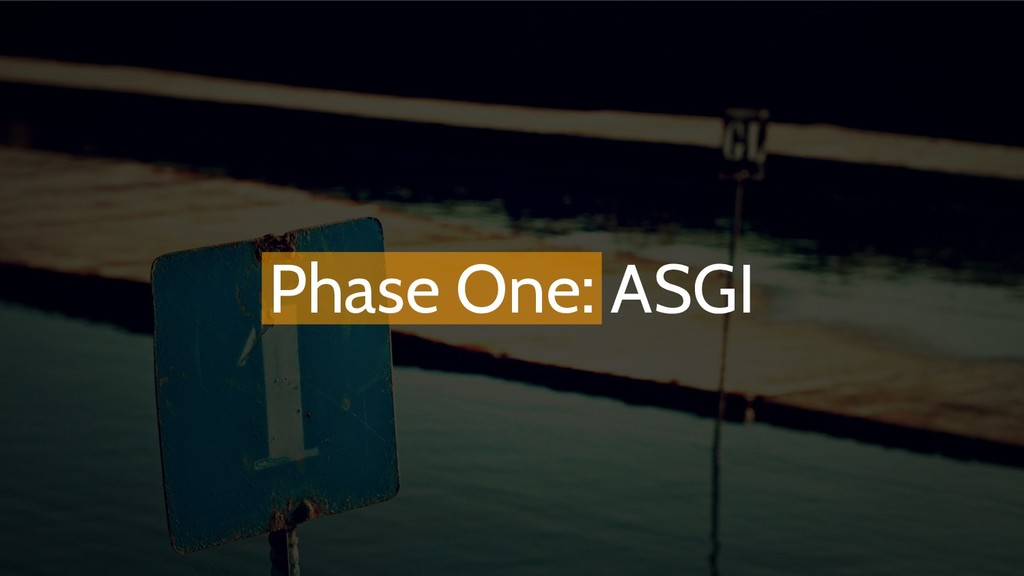 Phase One: ASGI