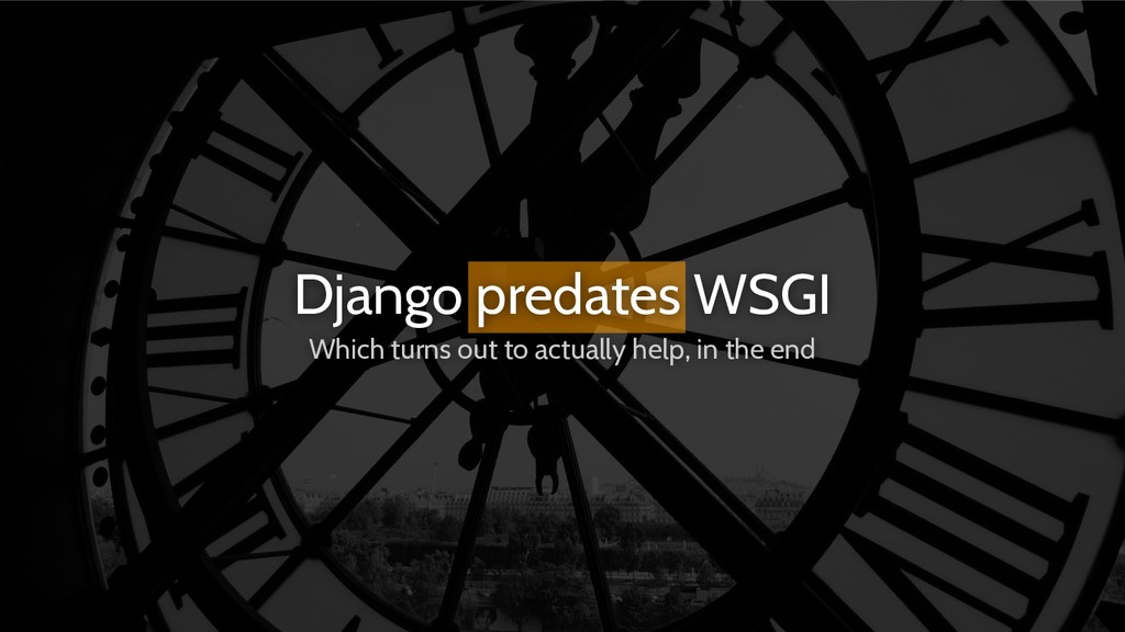 Django predates WSGI Which turns out to actuall...