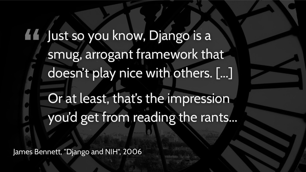 """ James Bennett, ""Django and NIH"", 2006 Just so..."