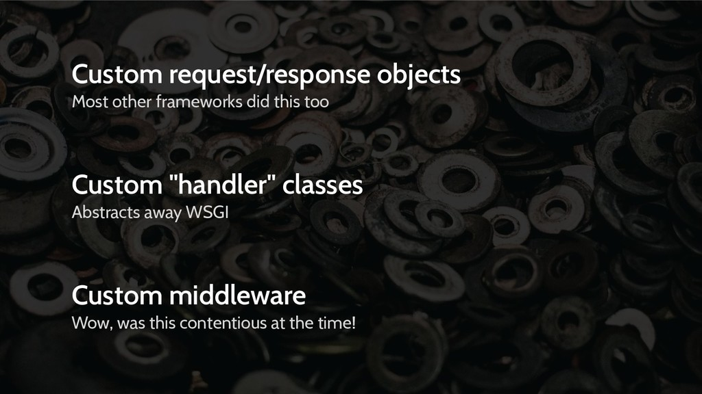 Custom request/response objects Most other fram...