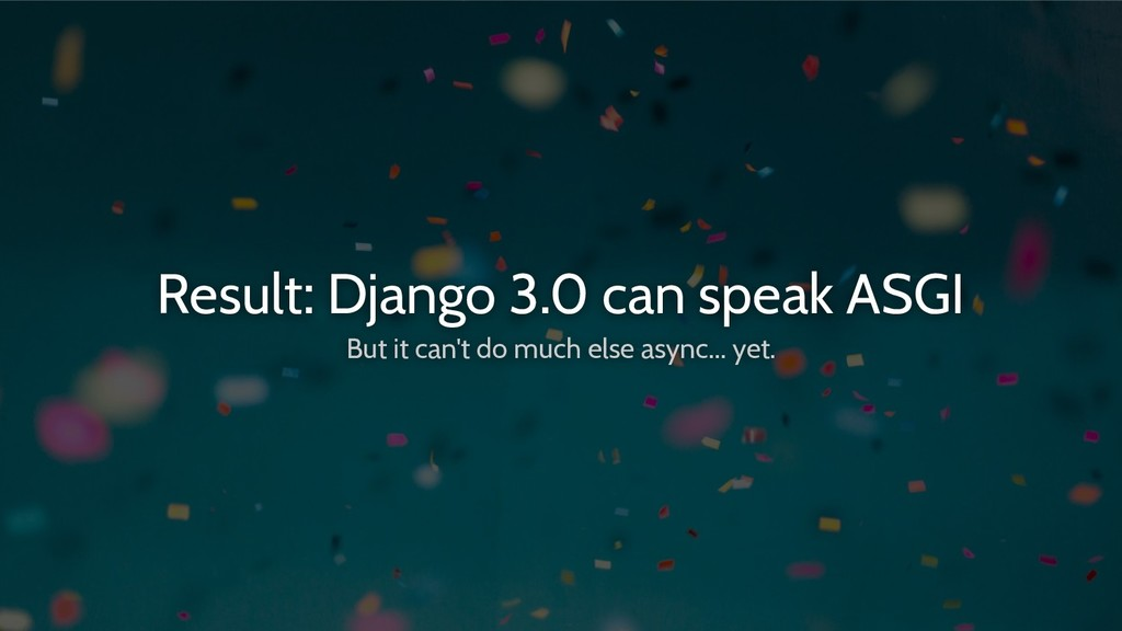 Result: Django 3.0 can speak ASGI But it can't ...