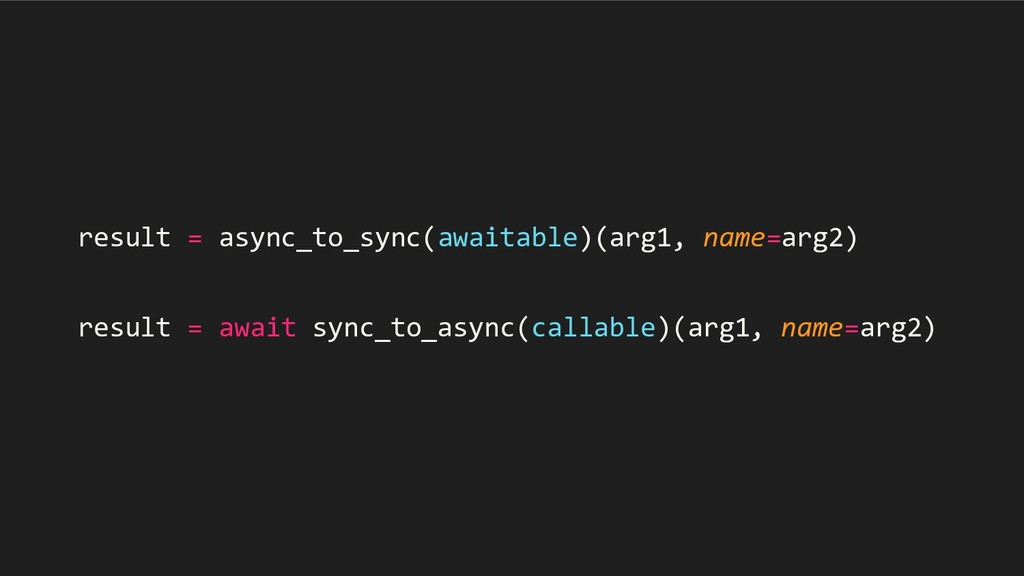 result = async_to_sync(awaitable)(arg1, name=ar...