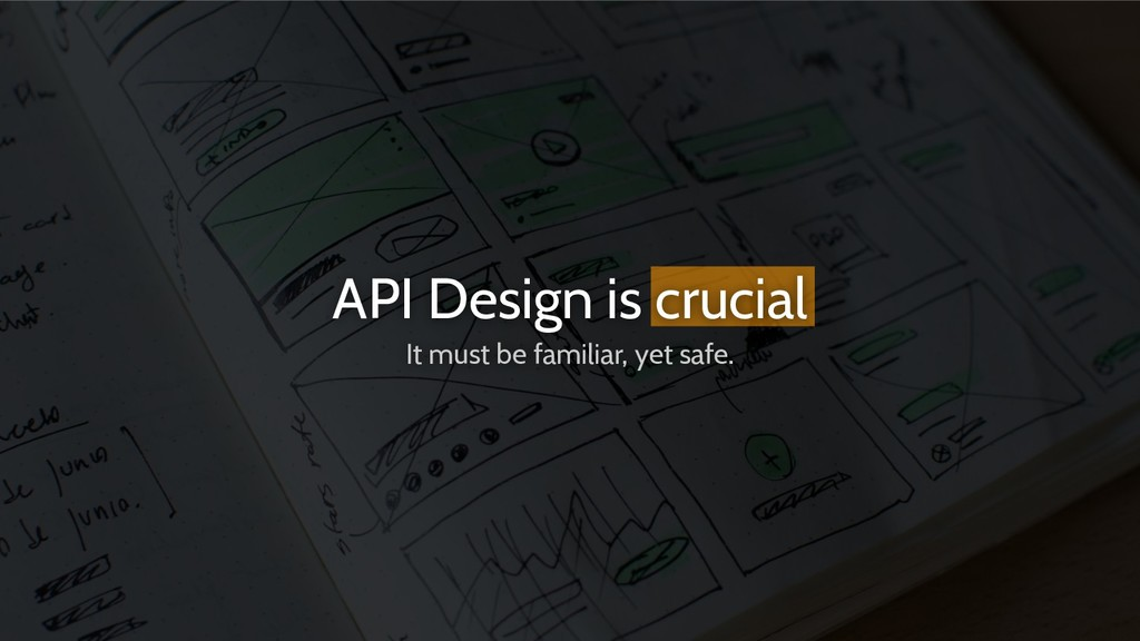 API Design is crucial It must be familiar, yet ...