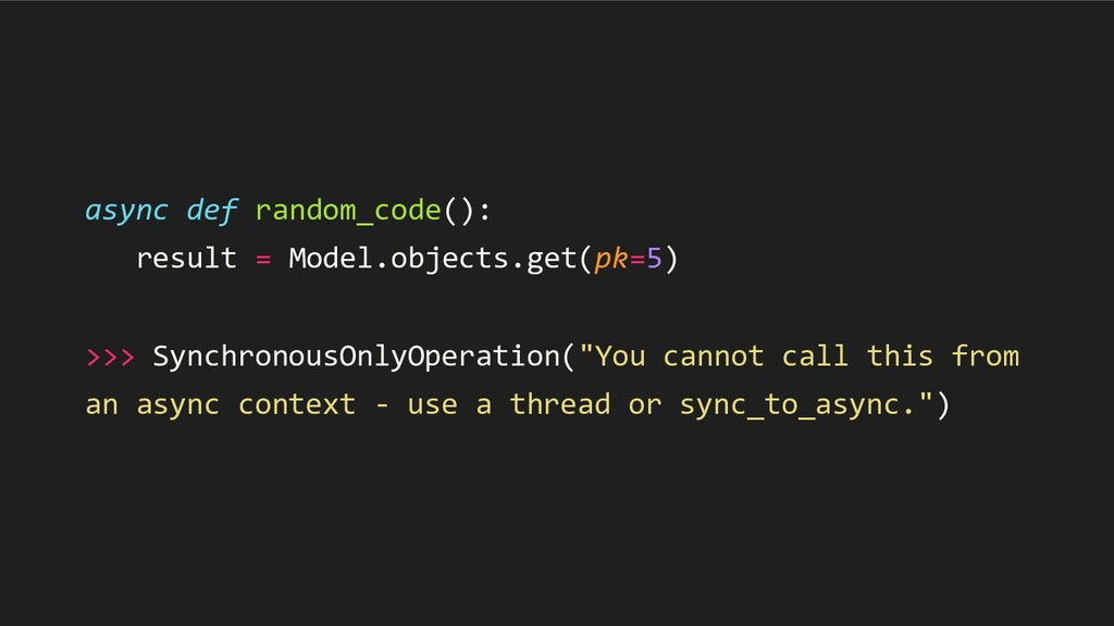 async def random_code(): result = Model.objects...