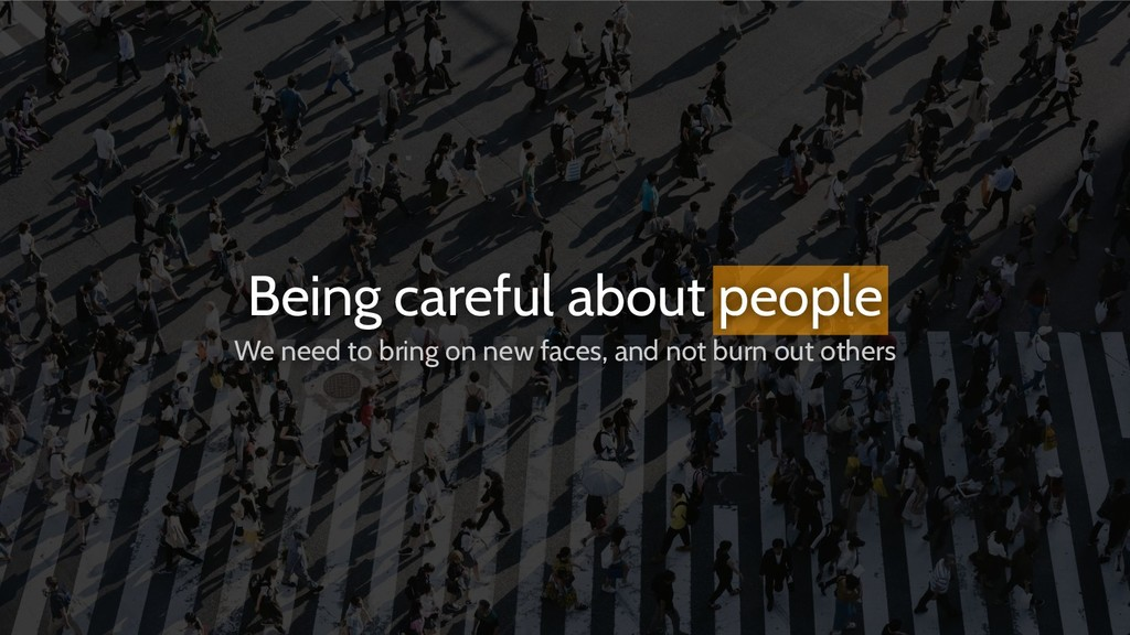 Being careful about people We need to bring on ...