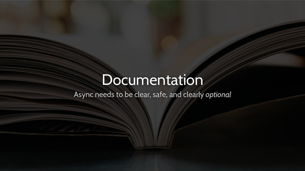 Documentation Async needs to be clear, safe, an...