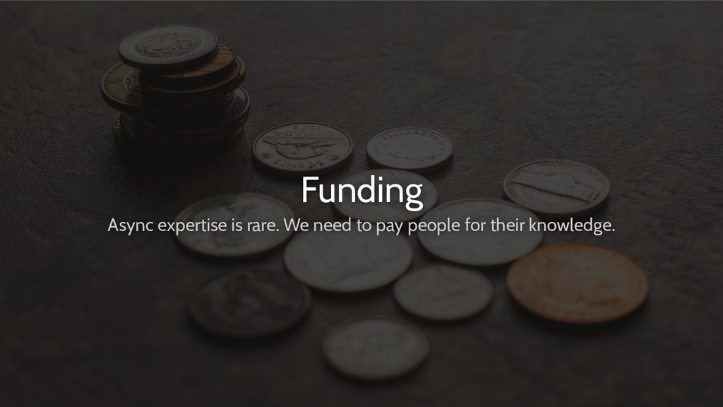 Funding Async expertise is rare. We need to pay...