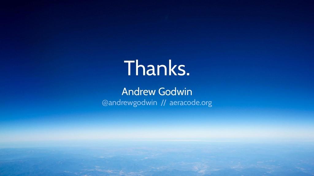 Thanks. Andrew Godwin @andrewgodwin // aeracode...