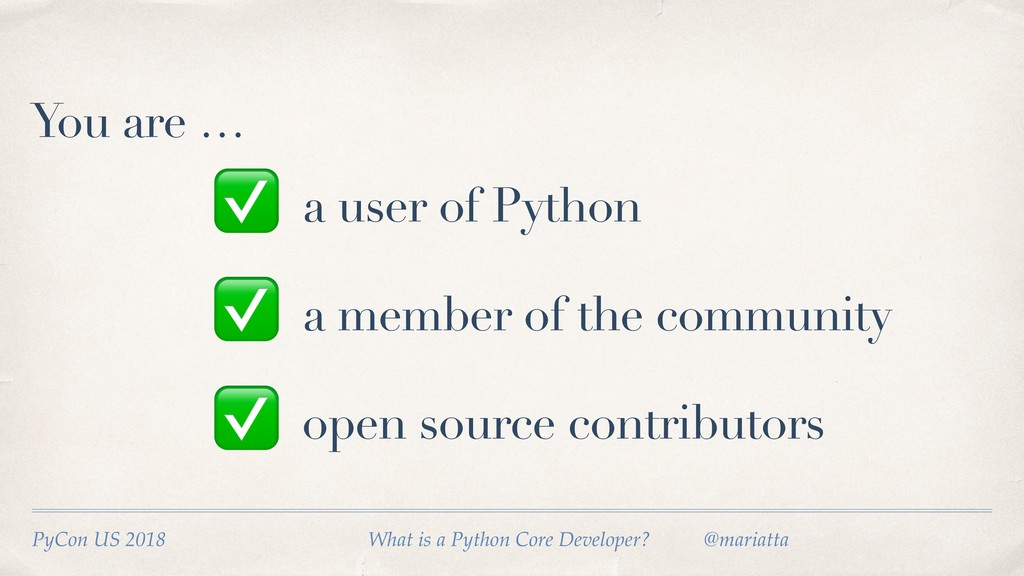 You are … a user of Python a member of the comm...