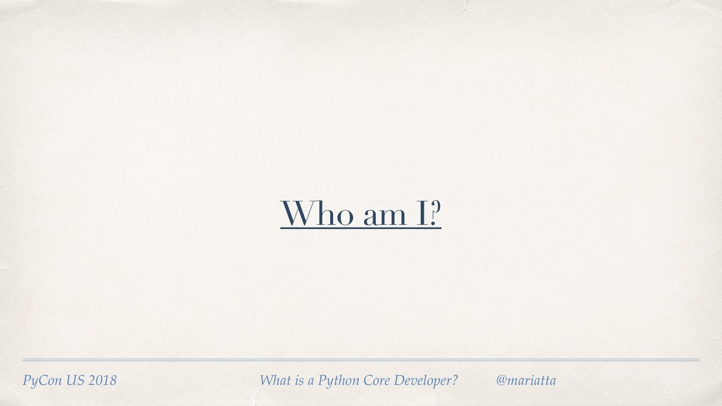 Who am I? PyCon US 2018