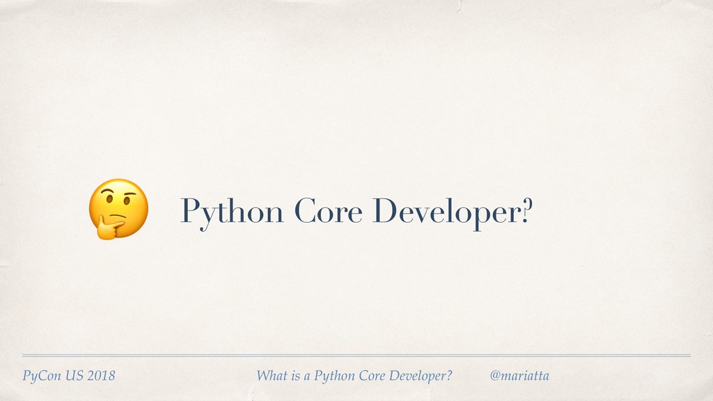 Python Core Developer?  PyCon US 2018