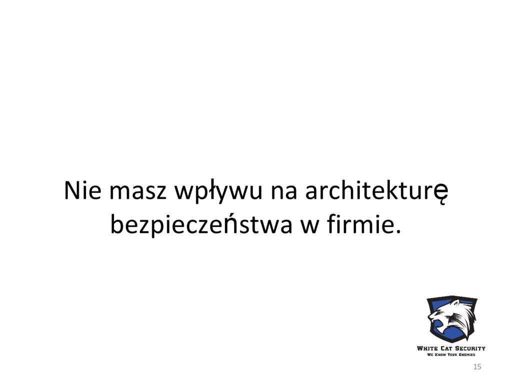Nie masz wpływu na architekturę bezpieczeństwa ...