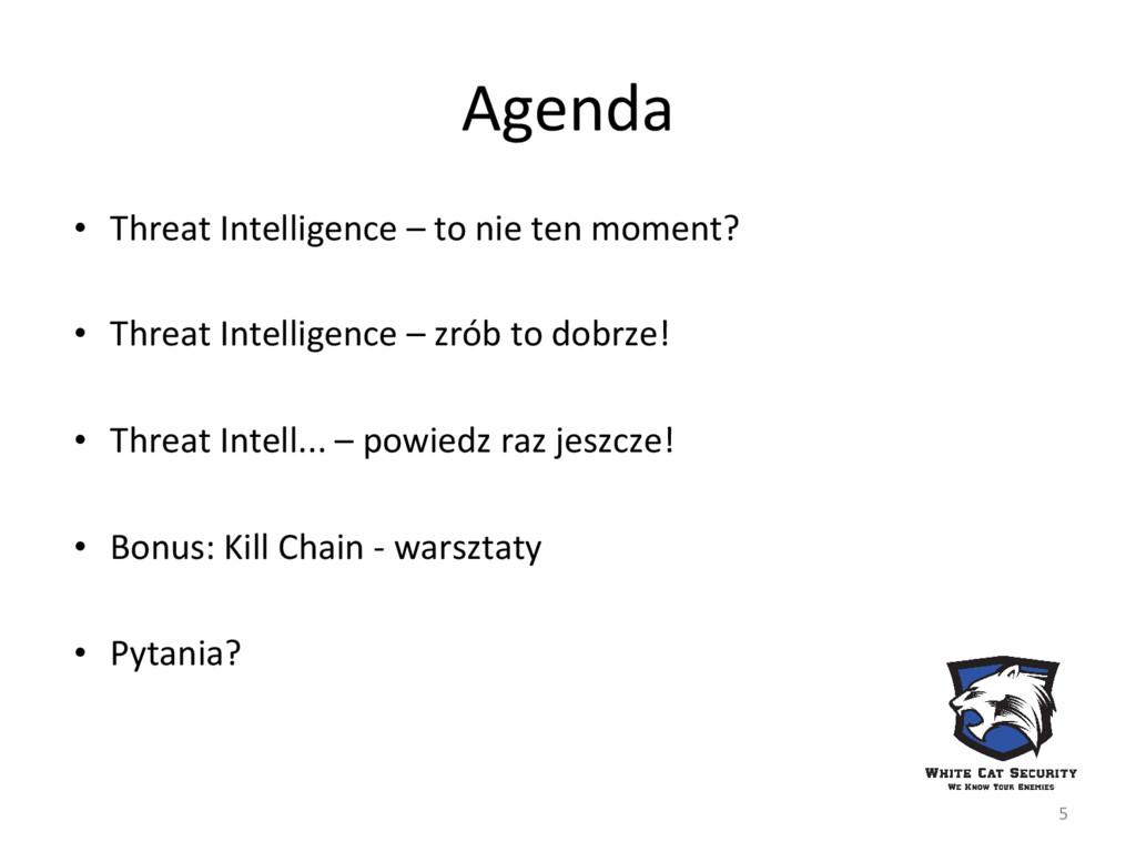 Agenda • Threat Intelligence – to nie ten momen...
