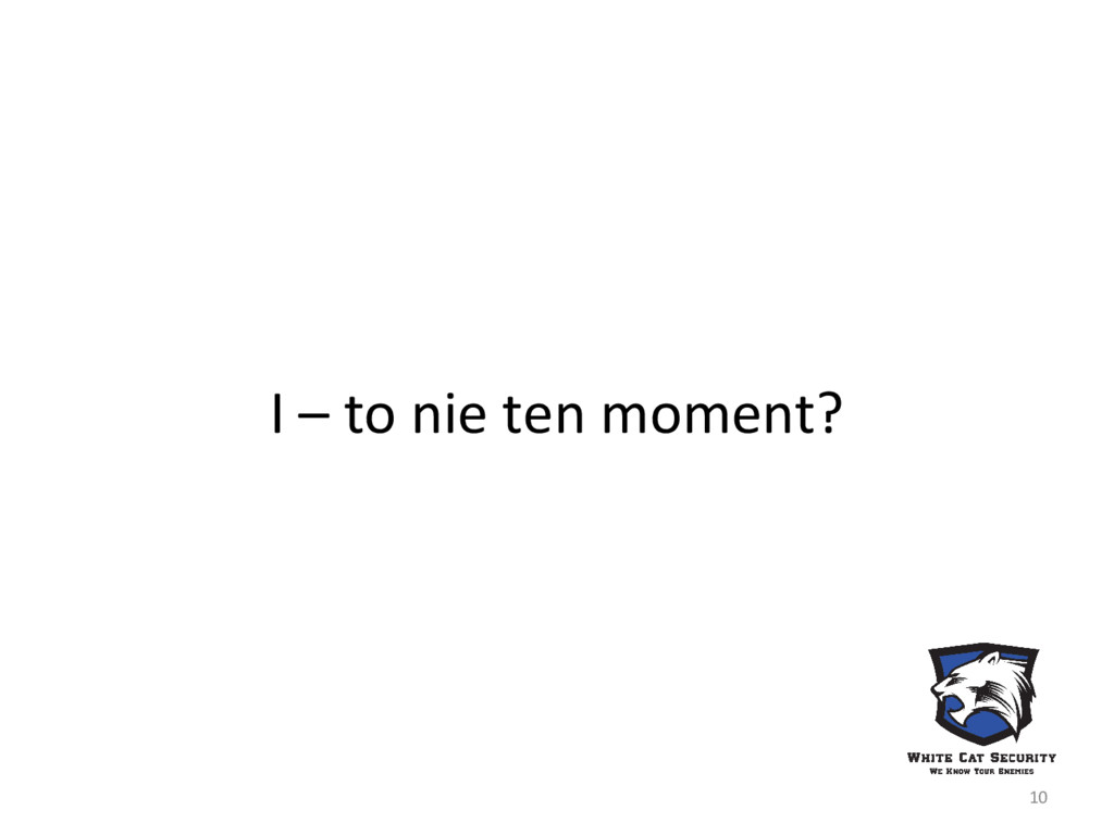 I – to nie ten moment? 10