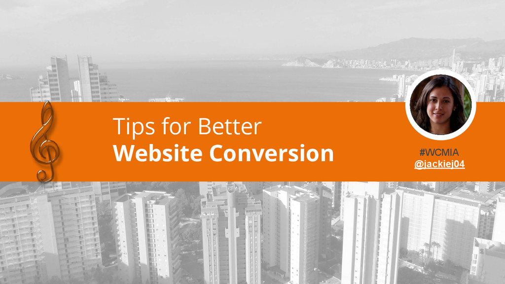 Tips for Better Website Conversion #WCMIA @jack...