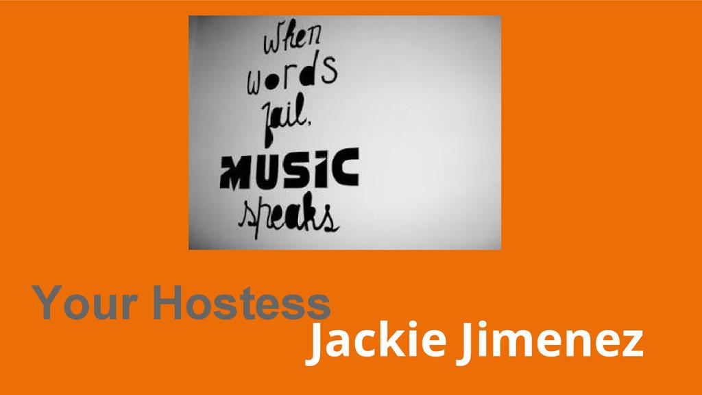 Your Hostess Jackie Jimenez