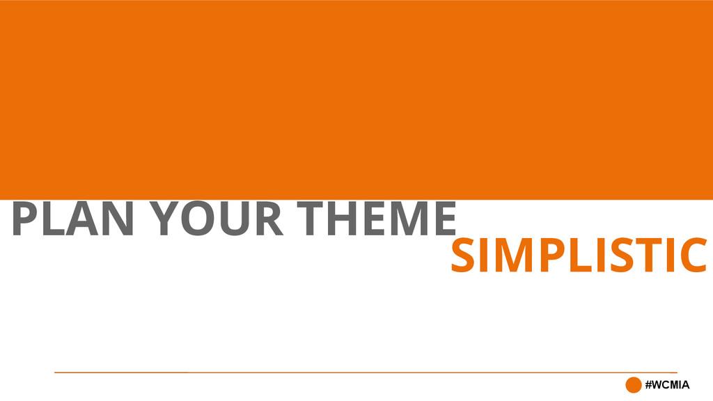 PLAN YOUR THEME #WCMIA SIMPLISTIC