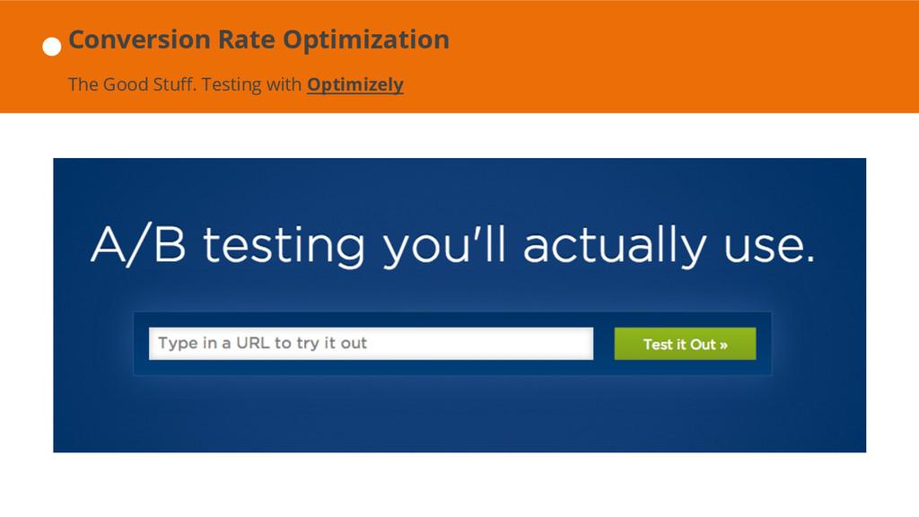 Conversion Rate Optimization The Good Stuff. Te...