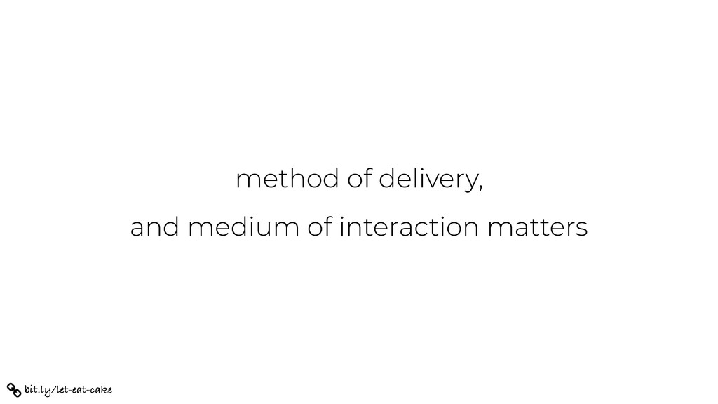 method of delivery, and medium of interaction m...