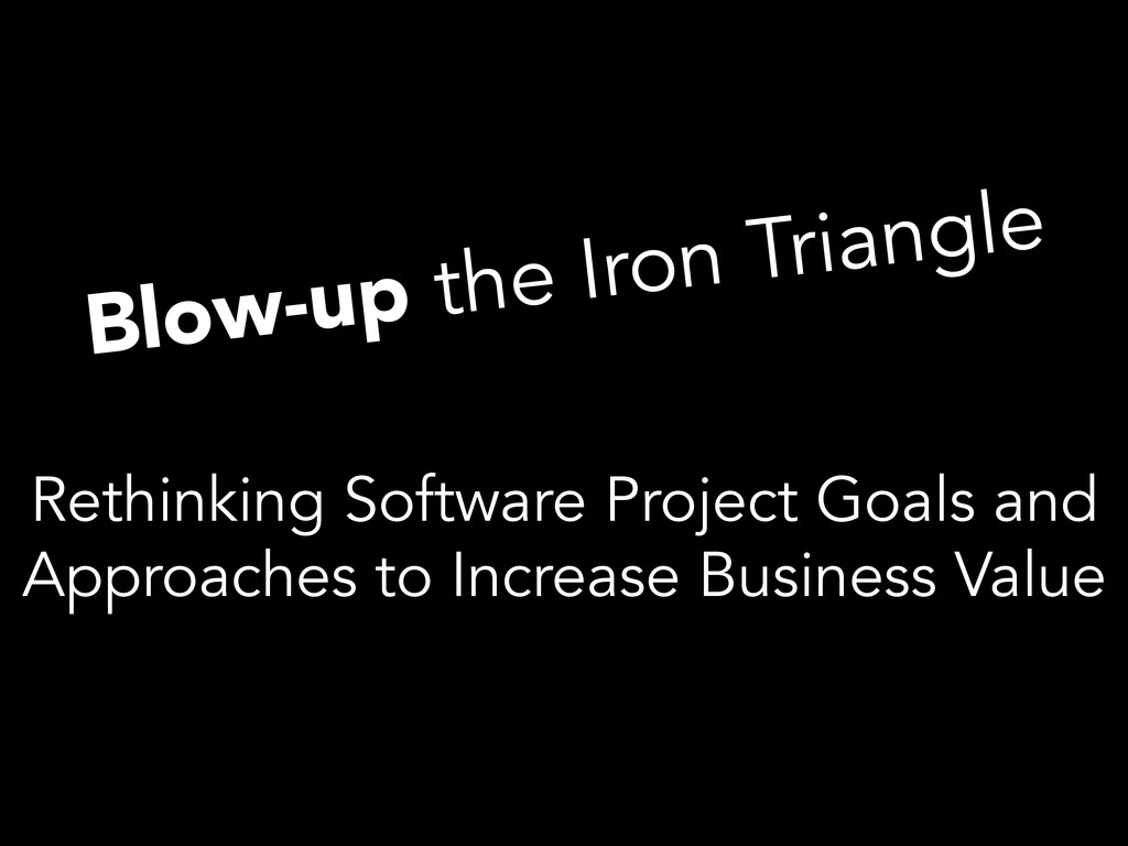 Blow-up the Iron Triangle Rethinking Software P...
