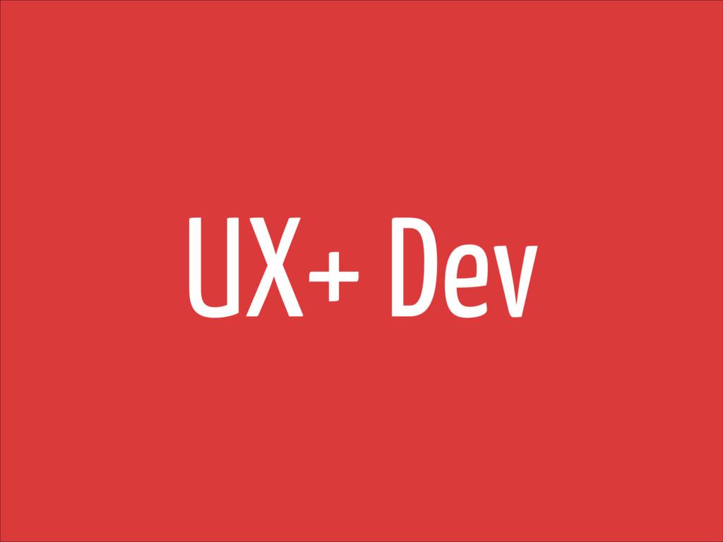 UX+ Dev